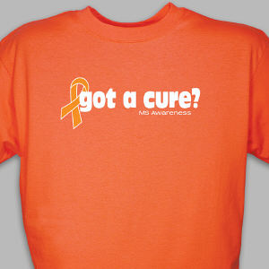 Got A Cure? Multiple Sclerosis Awareness T-Shirt