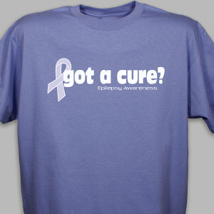 Got A Cure? Epilepsy Awareness T-Shirt