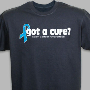 Got A Cure? Colon Cancer Awareness T-Shirt